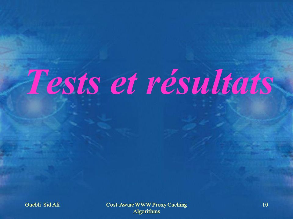 Guebli Sid AliCost-Aware WWW Proxy Caching Algorithms 10 Tests et résultats