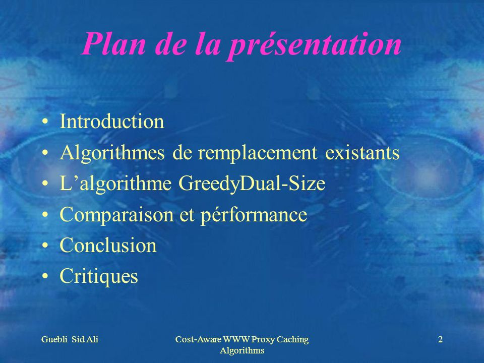 Guebli Sid AliCost-Aware WWW Proxy Caching Algorithms 2 Plan de la présentation Introduction Algorithmes de remplacement existants Lalgorithme GreedyD