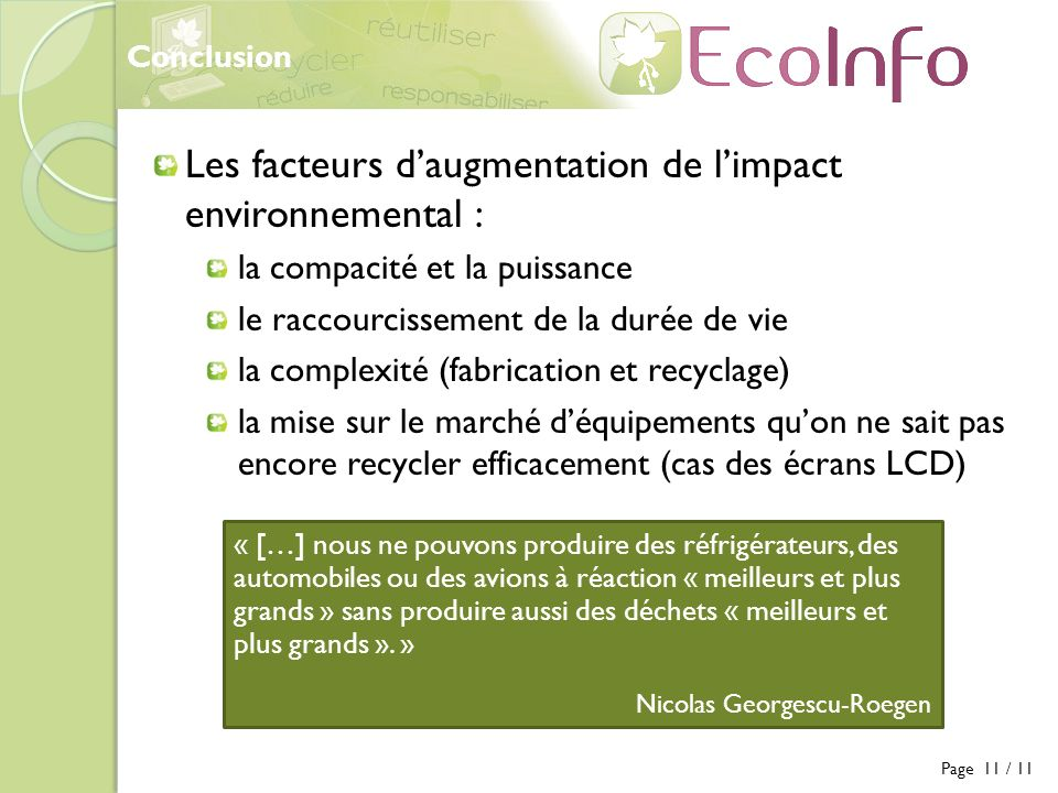 Conclusion Les facteurs daugmentation de limpact environnemental : la compacité et la puissance le raccourcissement de la durée de vie la complexité (