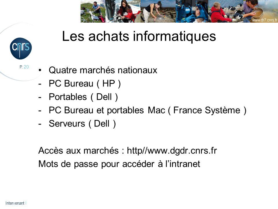 P. 20 Intervenant l Les achats informatiques Quatre marchés nationaux -PC Bureau ( HP ) -Portables ( Dell ) -PC Bureau et portables Mac ( France Systè