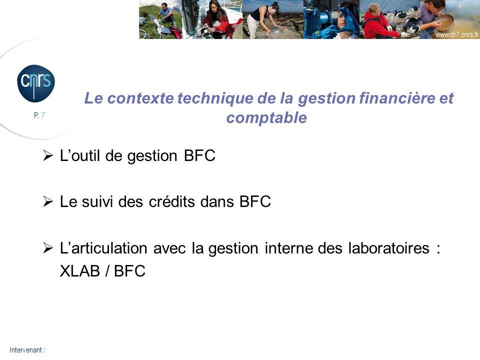 P. 7 Intervenant l Le contexte technique de la gestion financière et comptable Loutil de gestion BFC Le suivi des crédits dans BFC Larticulation avec