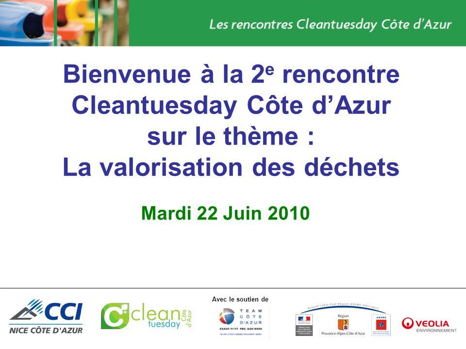 Avec le soutien de Bienvenue à la 2 e rencontre Cleantuesday Côte dAzur sur le thème : La valorisation des déchets Mardi 22 Juin 2010