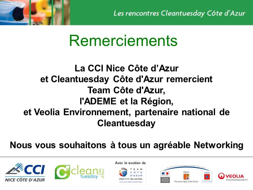 Avec le soutien de Remerciements La CCI Nice Côte dAzur et Cleantuesday Côte d Azur remercient Team Côte d Azur, l ADEME et la Région, et Veolia Environnement, partenaire national de Cleantuesday Nous vous souhaitons à tous un agréable Networking