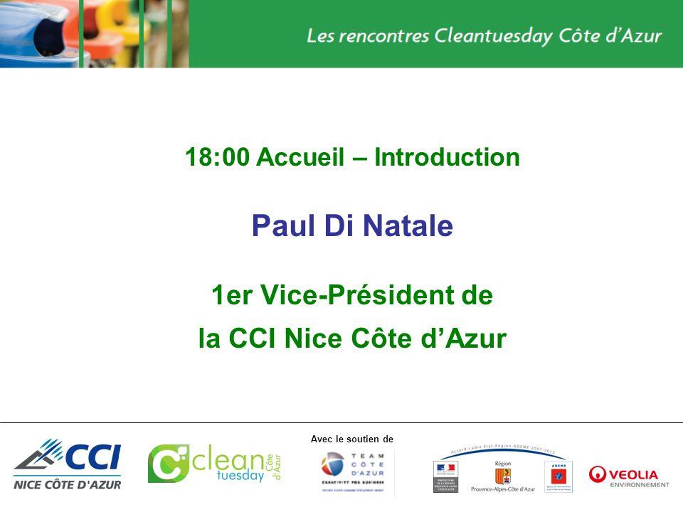 Avec le soutien de 18:00 Accueil – Introduction Paul Di Natale 1er Vice-Président de la CCI Nice Côte dAzur