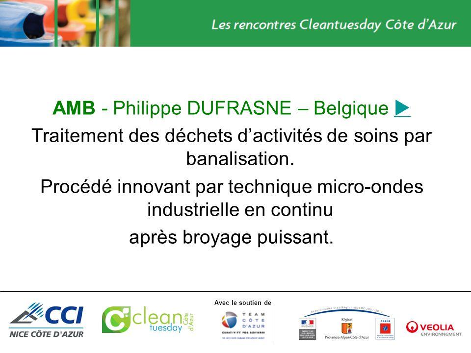 Avec le soutien de AMB - Philippe DUFRASNE – Belgique Traitement des déchets dactivités de soins par banalisation. Procédé innovant par technique micr