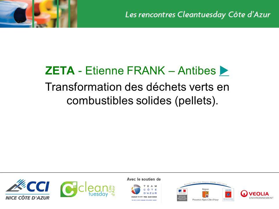 Avec le soutien de ZETA - Etienne FRANK – Antibes Transformation des déchets verts en combustibles solides (pellets).