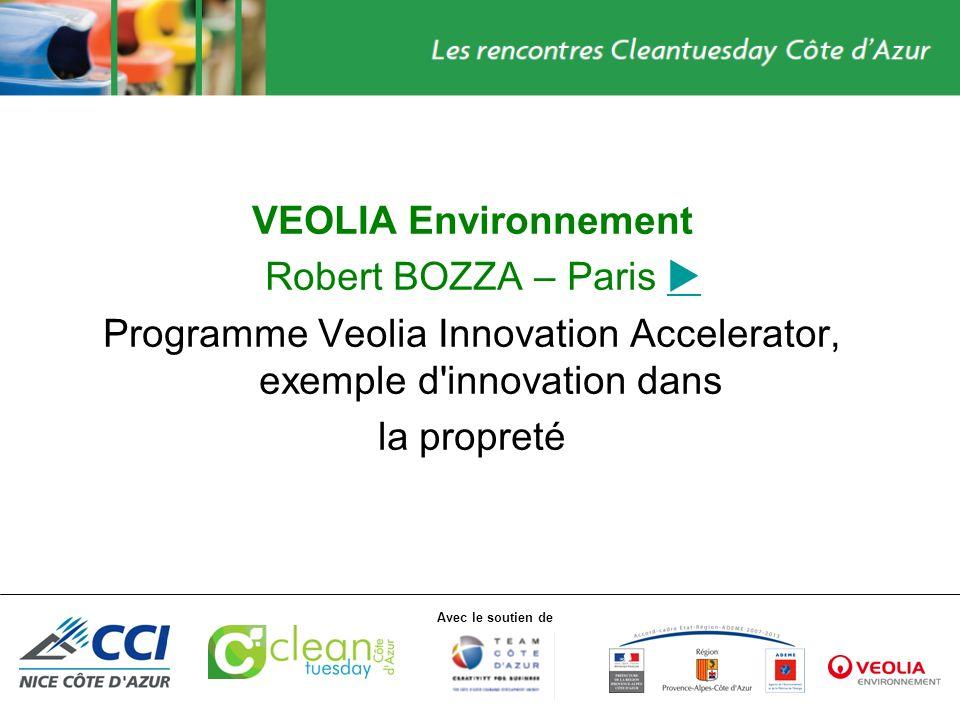 Avec le soutien de VEOLIA Environnement Robert BOZZA – Paris Programme Veolia Innovation Accelerator, exemple d innovation dans la propreté