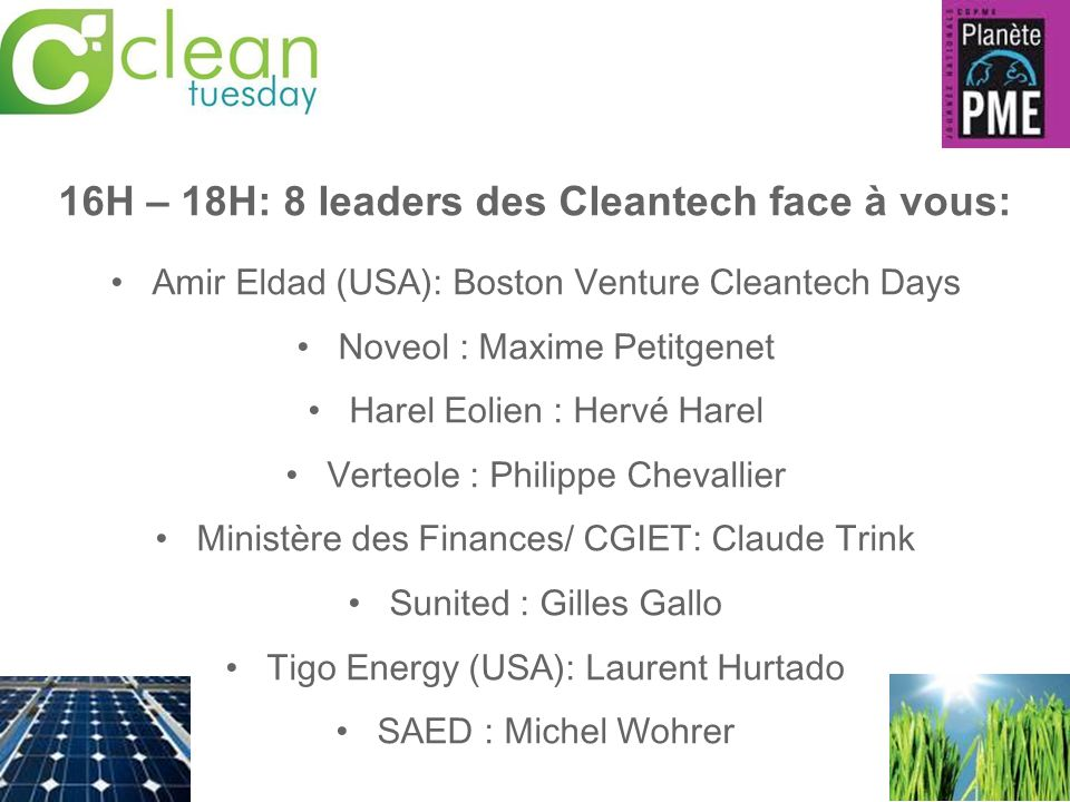 16H – 18H: 8 leaders des Cleantech face à vous: Amir Eldad (USA): Boston Venture Cleantech Days Noveol : Maxime Petitgenet Harel Eolien : Hervé Harel