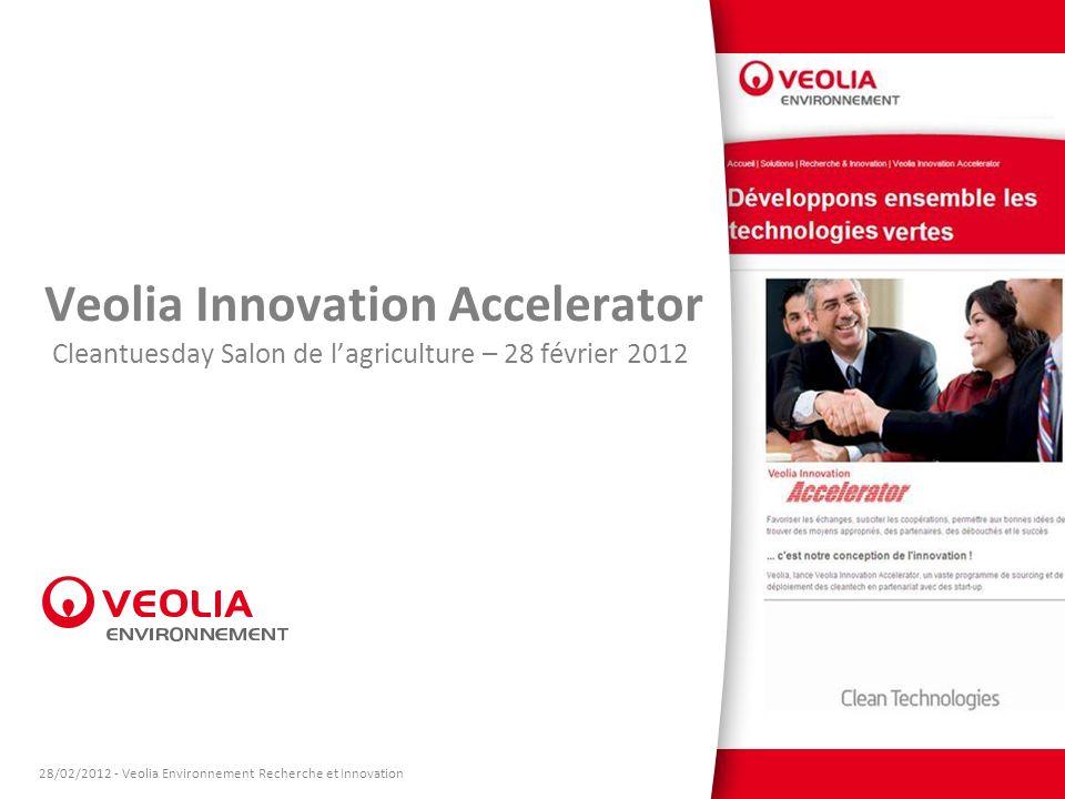 ) Cleantuesday Salon de lagriculture – 28 février 2012 Veolia Innovation Accelerator 28/02/2012 - Veolia Environnement Recherche et Innovation