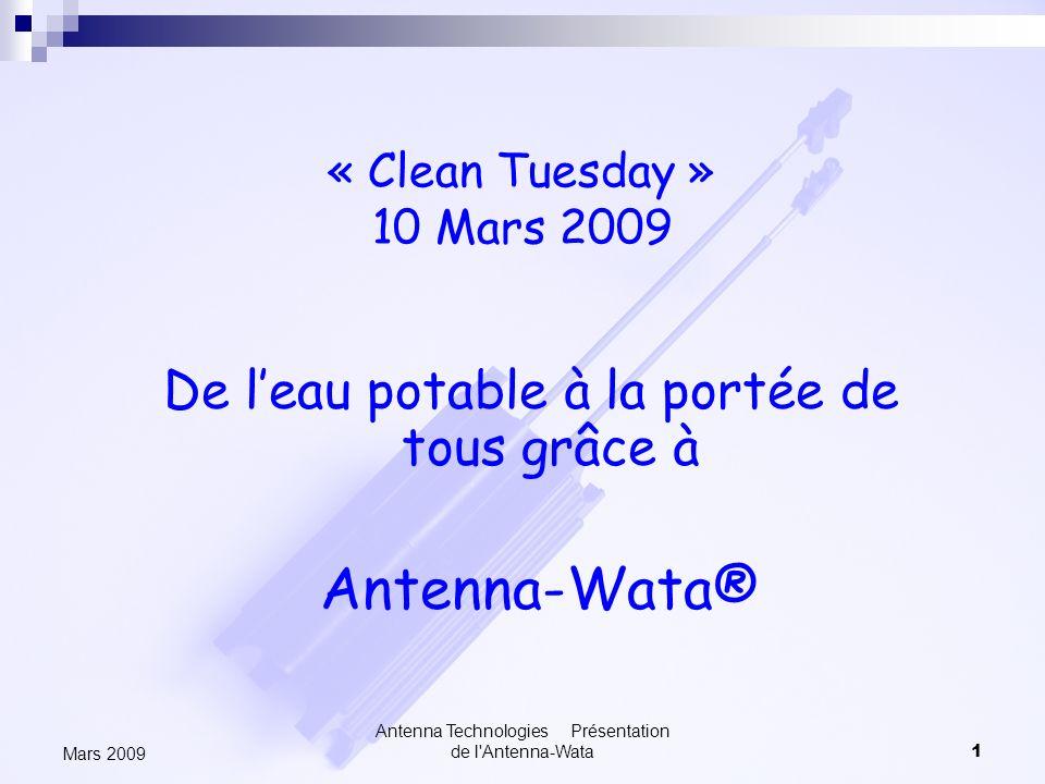 Antenna Technologies Présentation de l'Antenna-Wata1 Mars 2009 « Clean Tuesday » 10 Mars 2009 De leau potable à la portée de tous grâce à Antenna-Wata