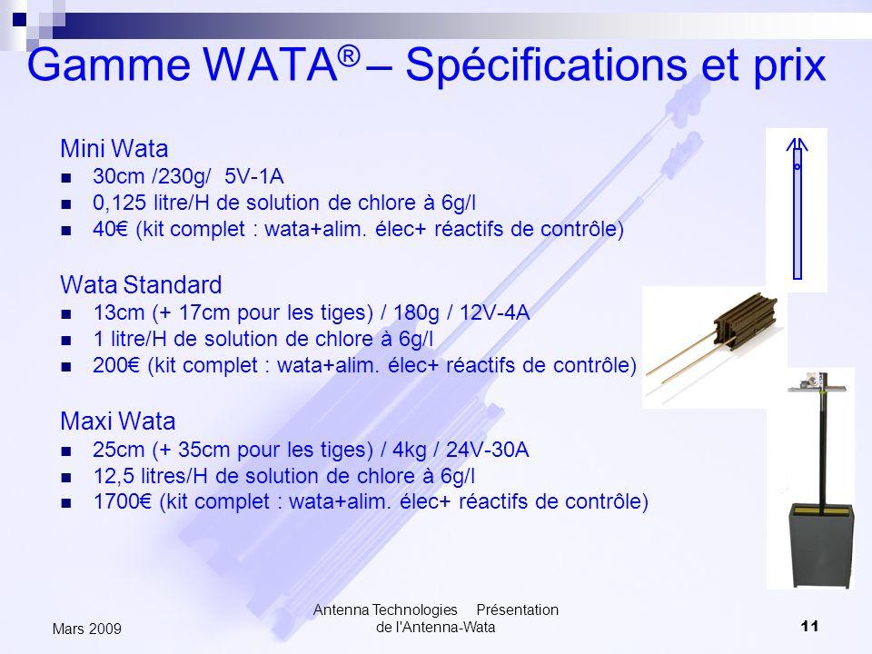 Antenna Technologies Présentation de l'Antenna-Wata11 Mars 2009 Gamme WATA ® – Spécifications et prix Mini Wata 30cm /230g/ 5V-1A 0,125 litre/H de sol