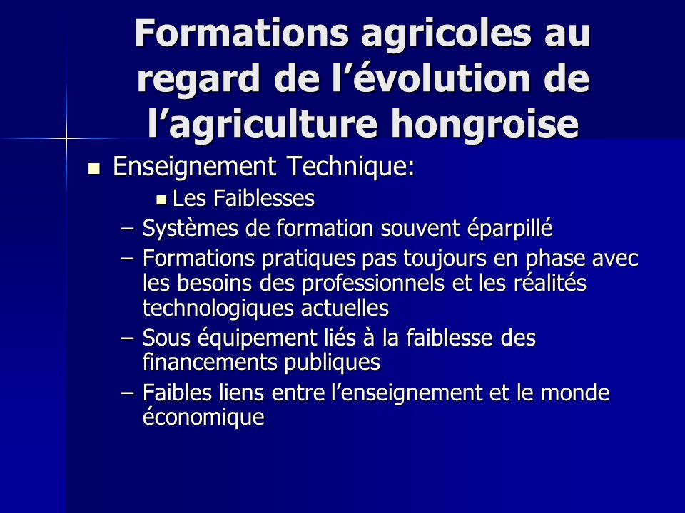 Formations agricoles au regard de lévolution de lagriculture hongroise Enseignement Technique: Enseignement Technique: Les Faiblesses Les Faiblesses –