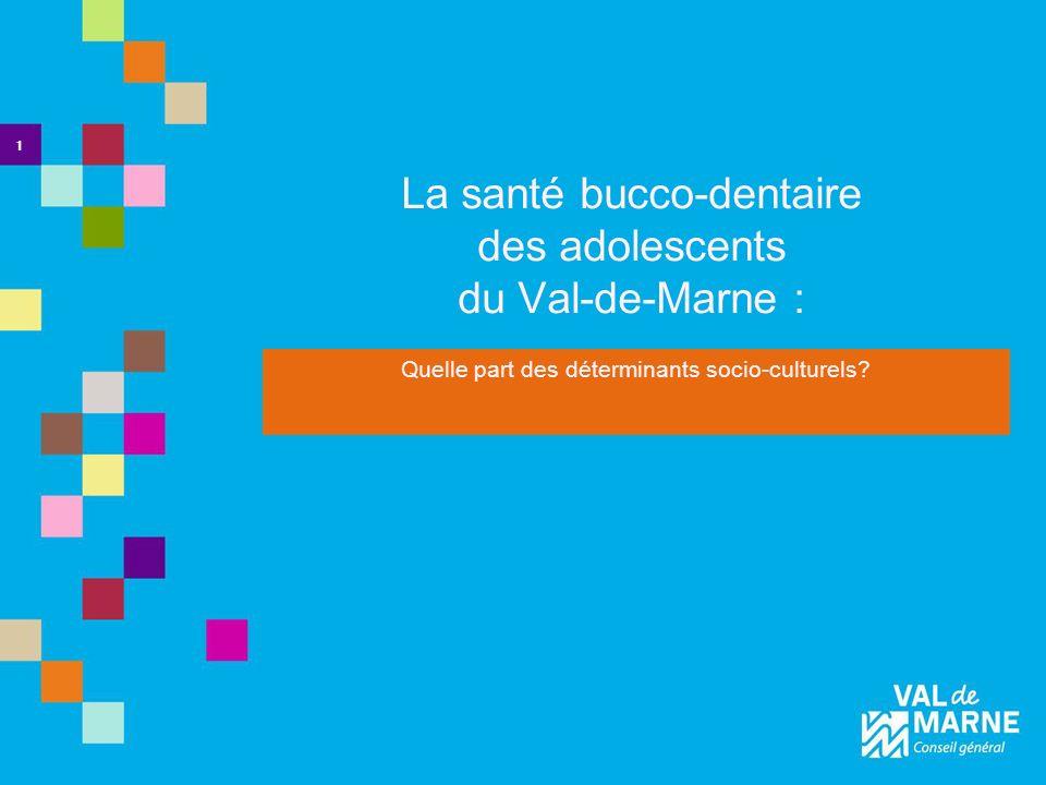 La santé bucco-dentaire des adolescents du Val-de-Marne : Quelle part des déterminants socio-culturels? 1 Présentation des résultats de l étude Nutrit