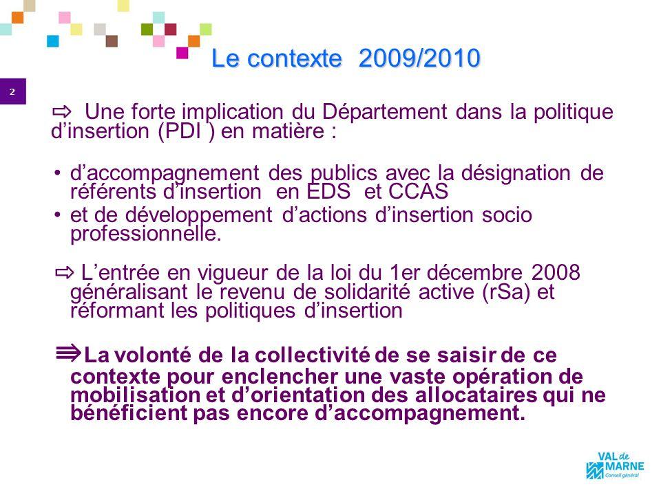 2 Le contexte 2009/2010 Le contexte 2009/2010 Une forte implication du Département dans la politique dinsertion (PDI ) en matière : daccompagnement des publics avec la désignation de référents dinsertion en EDS et CCAS et de développement dactions dinsertion socio professionnelle.