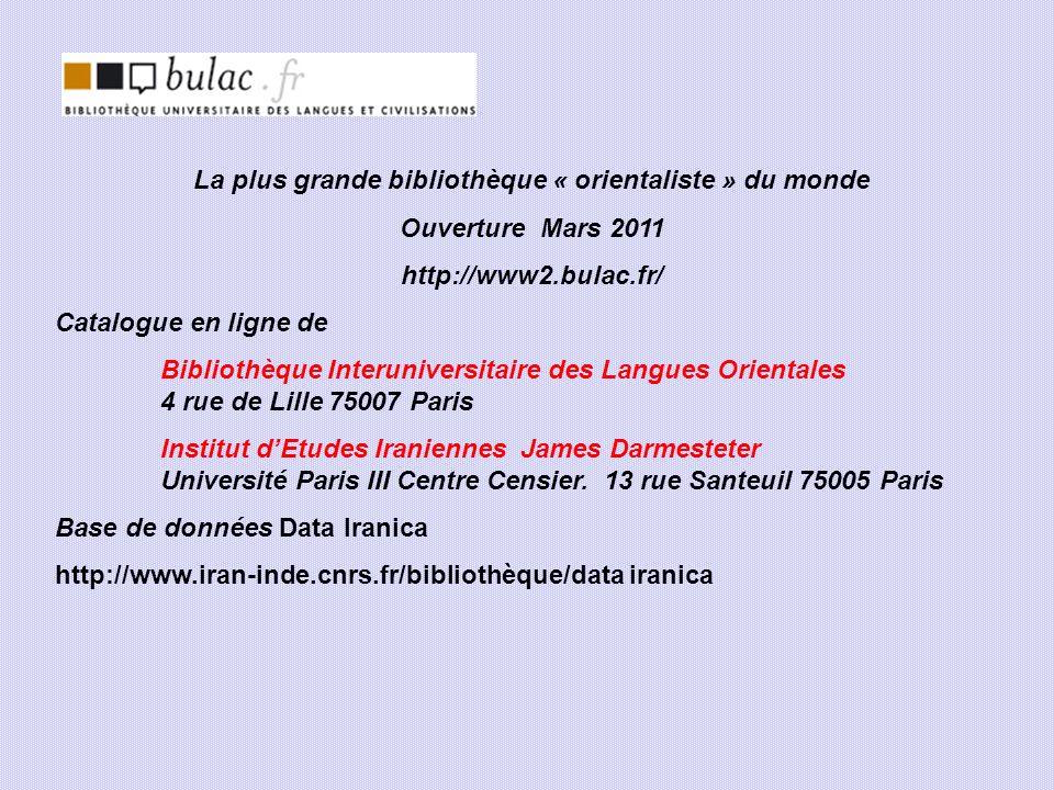 La plus grande bibliothèque « orientaliste » du monde Ouverture Mars 2011 http://www2.bulac.fr/ Catalogue en ligne de Bibliothèque Interuniversitaire