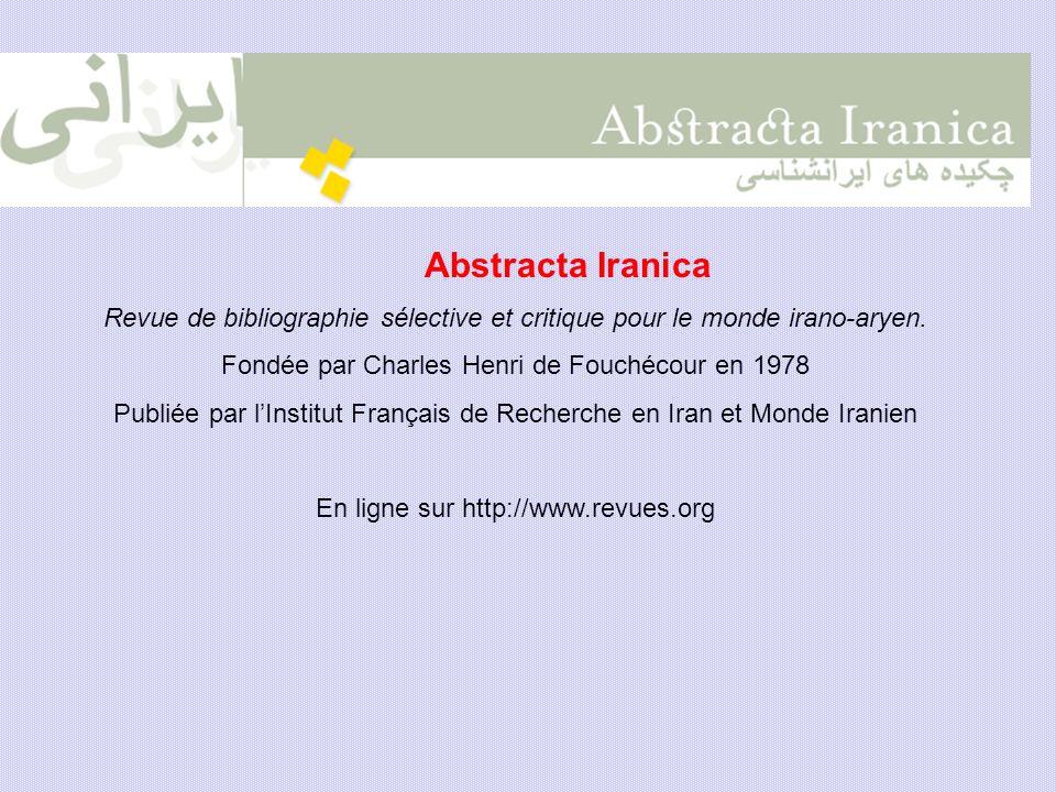 Abstracta Iranica Revue de bibliographie sélective et critique pour le monde irano-aryen. Fondée par Charles Henri de Fouchécour en 1978 Publiée par l