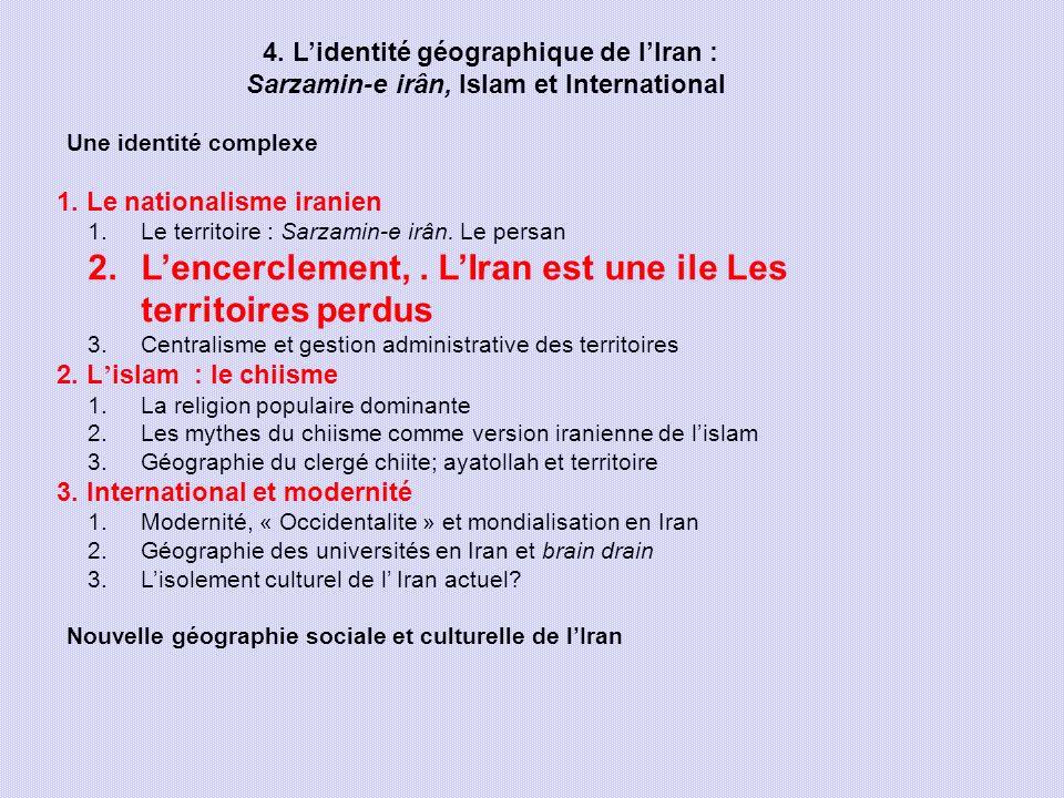 4. Lidentité géographique de lIran : Sarzamin-e irân, Islam et International Une identité complexe 1. Le nationalisme iranien 1.Le territoire : Sarzam