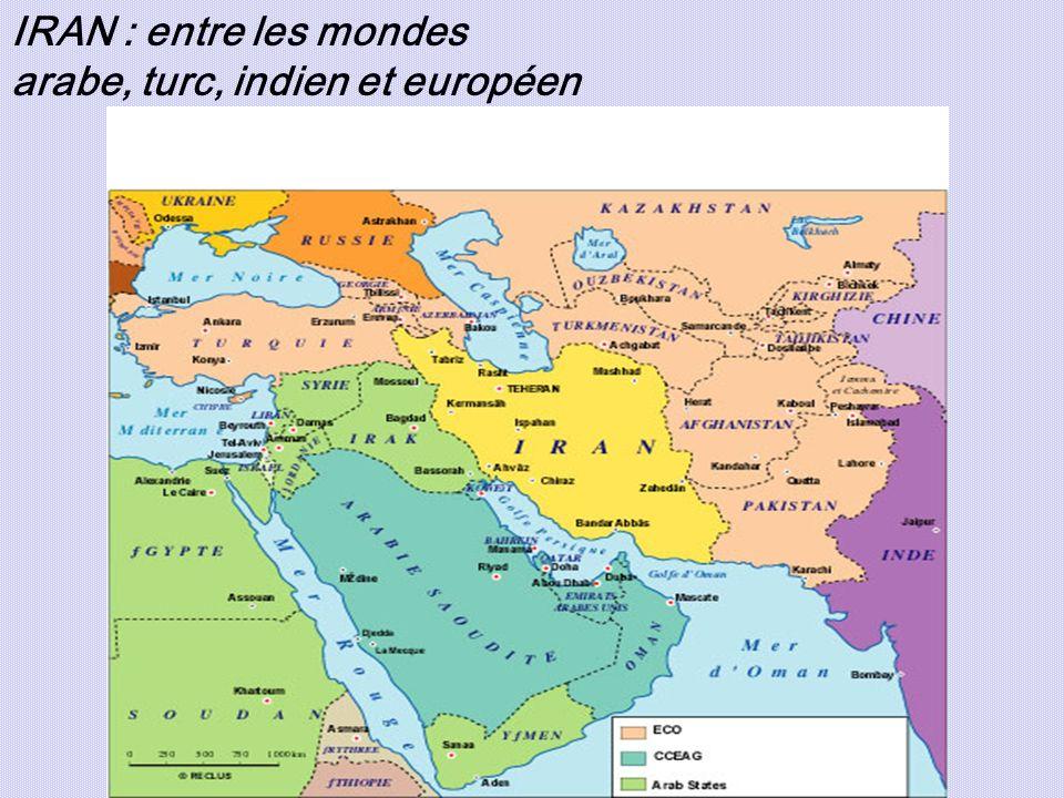 IRAN : entre les mondes arabe, turc, indien et européen