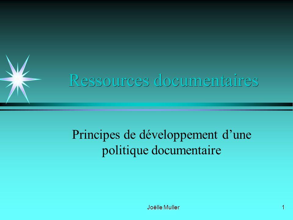 Joëlle Muller 1 Ressources documentaires Principes de développement dune politique documentaire