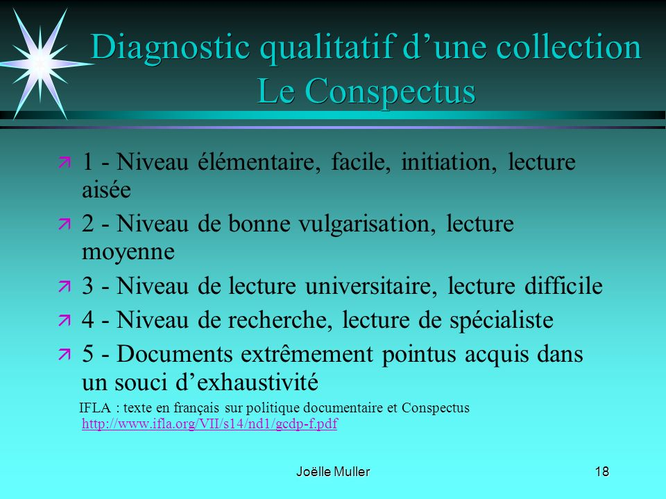 Joëlle Muller18 Diagnostic qualitatif dune collection Le Conspectus ä ä 1 - Niveau élémentaire, facile, initiation, lecture aisée ä ä 2 - Niveau de bo