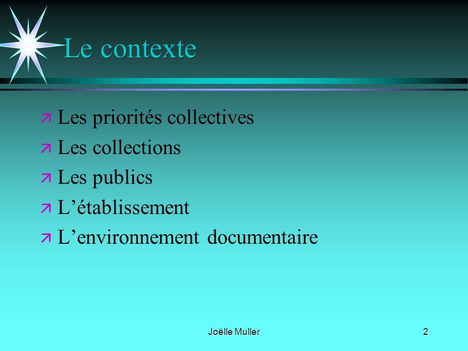 Joëlle Muller2 Le contexte ä ä Les priorités collectives ä ä Les collections ä ä Les publics ä ä Létablissement ä ä Lenvironnement documentaire