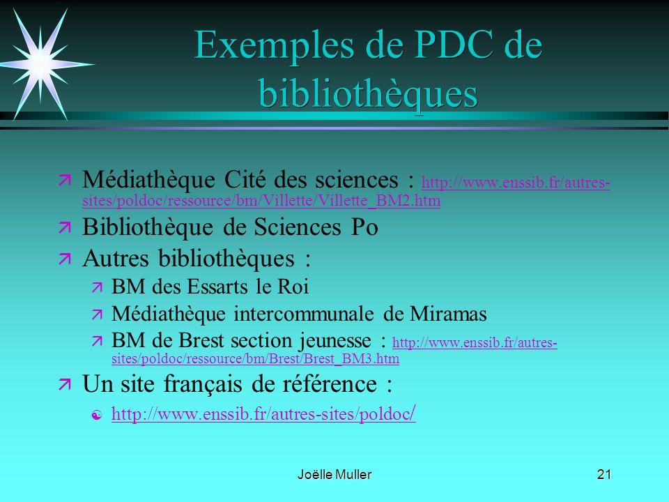Joëlle Muller21 Exemples de PDC de bibliothèques ä ä Médiathèque Cité des sciences : http://www.enssib.fr/autres- sites/poldoc/ressource/bm/Villette/V
