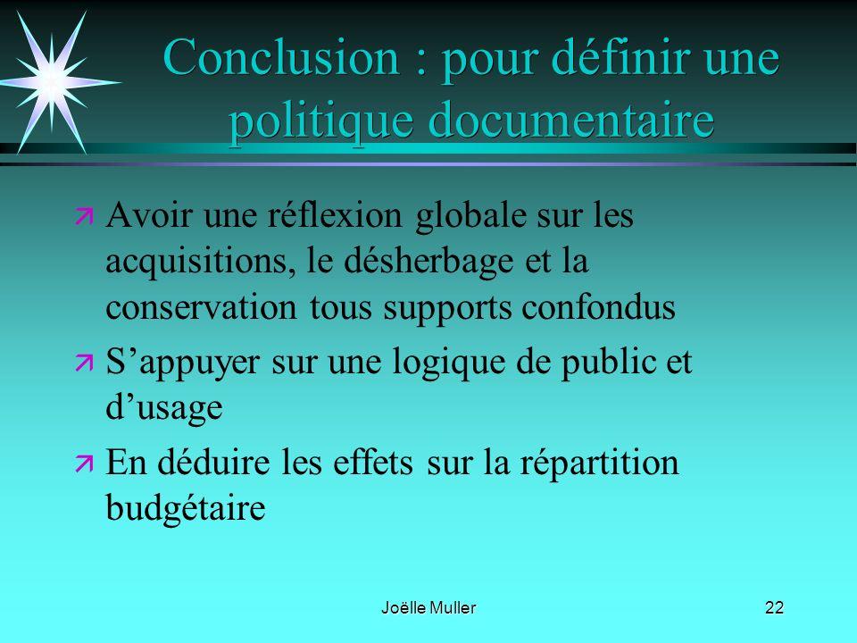 Joëlle Muller22 Conclusion : pour définir une politique documentaire ä ä Avoir une réflexion globale sur les acquisitions, le désherbage et la conserv