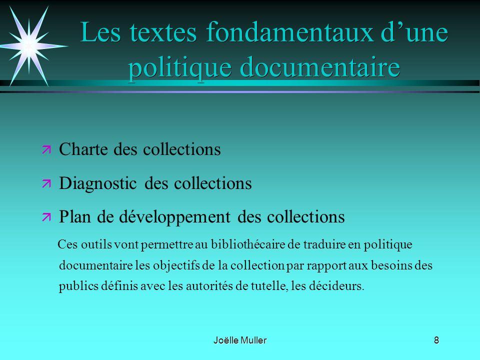 Joëlle Muller8 Les textes fondamentaux dune politique documentaire ä ä Charte des collections ä ä Diagnostic des collections ä ä Plan de développement