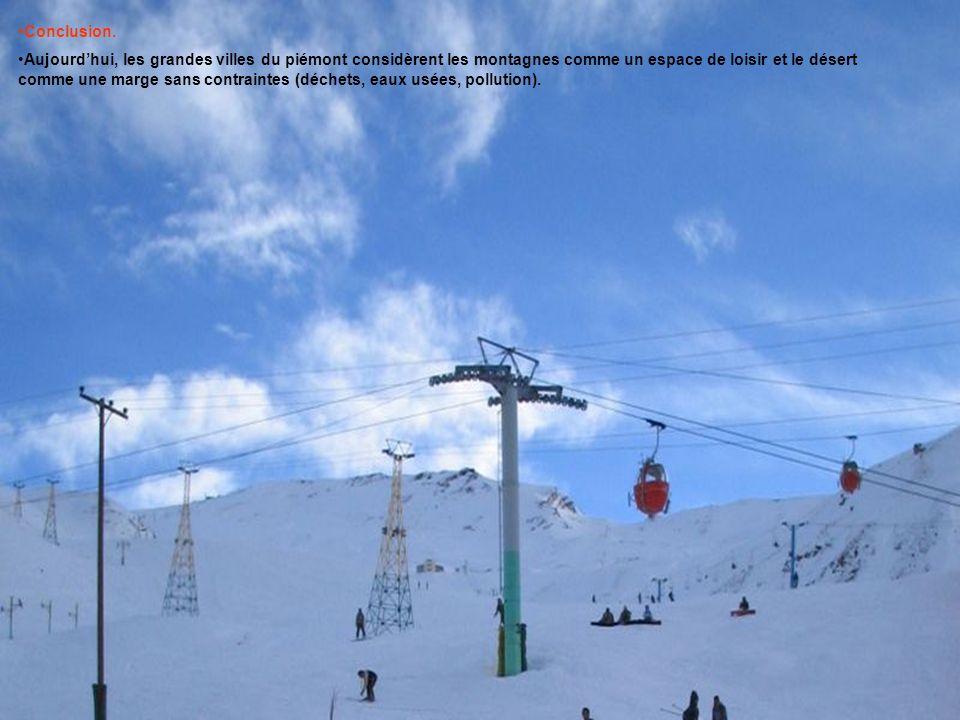 Conclusion. Aujourdhui, les grandes villes du piémont considèrent les montagnes comme un espace de loisir et le désert comme une marge sans contrainte