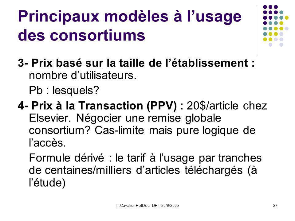 F.Cavalier-PolDoc- BPI- 20/9/200527 Principaux modèles à lusage des consortiums 3- Prix basé sur la taille de létablissement : nombre dutilisateurs.