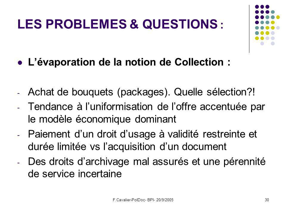 F.Cavalier-PolDoc- BPI- 20/9/200530 LES PROBLEMES & QUESTIONS : Lévaporation de la notion de Collection : - Achat de bouquets (packages).
