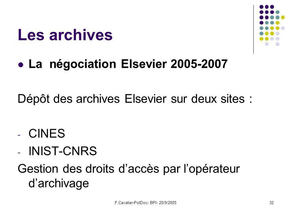 F.Cavalier-PolDoc- BPI- 20/9/200532 Les archives La négociation Elsevier 2005-2007 Dépôt des archives Elsevier sur deux sites : - CINES - INIST-CNRS Gestion des droits daccès par lopérateur darchivage
