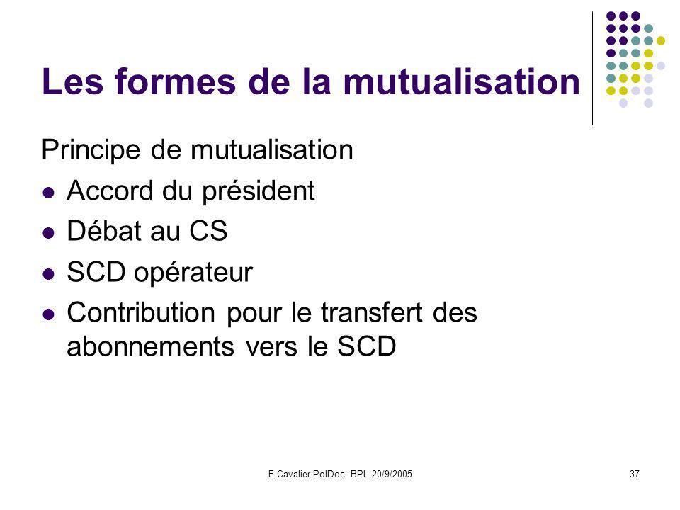 F.Cavalier-PolDoc- BPI- 20/9/200537 Les formes de la mutualisation Principe de mutualisation Accord du président Débat au CS SCD opérateur Contribution pour le transfert des abonnements vers le SCD