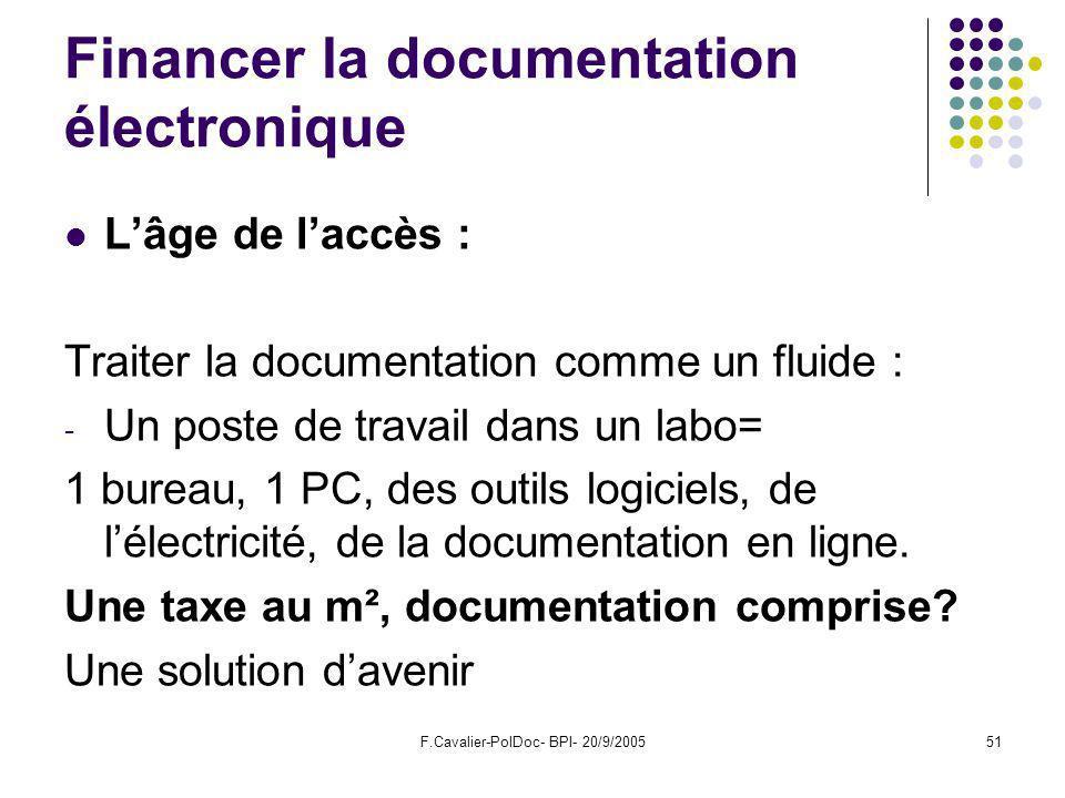 F.Cavalier-PolDoc- BPI- 20/9/200551 Financer la documentation électronique Lâge de laccès : Traiter la documentation comme un fluide : - Un poste de travail dans un labo= 1 bureau, 1 PC, des outils logiciels, de lélectricité, de la documentation en ligne.