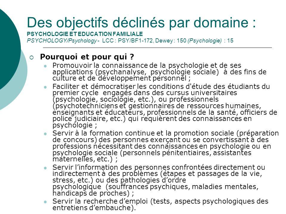 Des objectifs déclinés par domaine : PSYCHOLOGIE ET EDUCATION FAMILIALE PSYCHOLOGY/Psychology - LCC : PSY/BF1-172, Dewey : 150 (Psychologie) : 15 Pourquoi et pour qui .