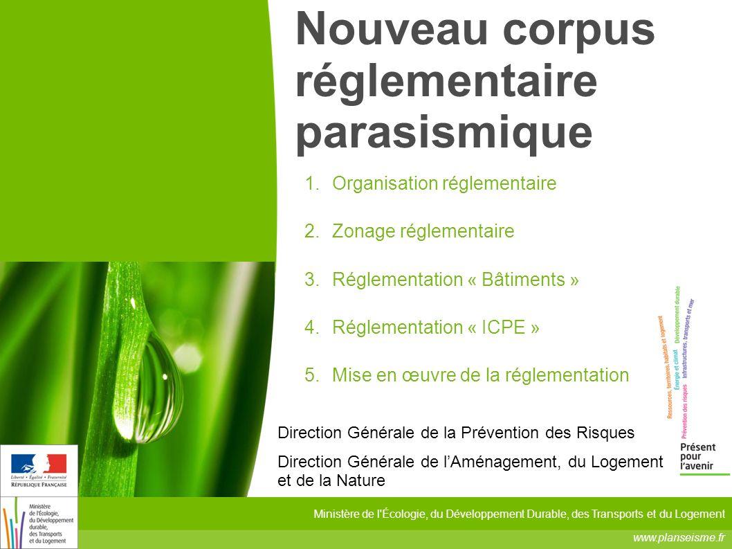 2011 Ministère de l'Écologie, du Développement Durable, des Transports et du Logement www.planseisme.fr Nouveau corpus réglementaire parasismique Dire