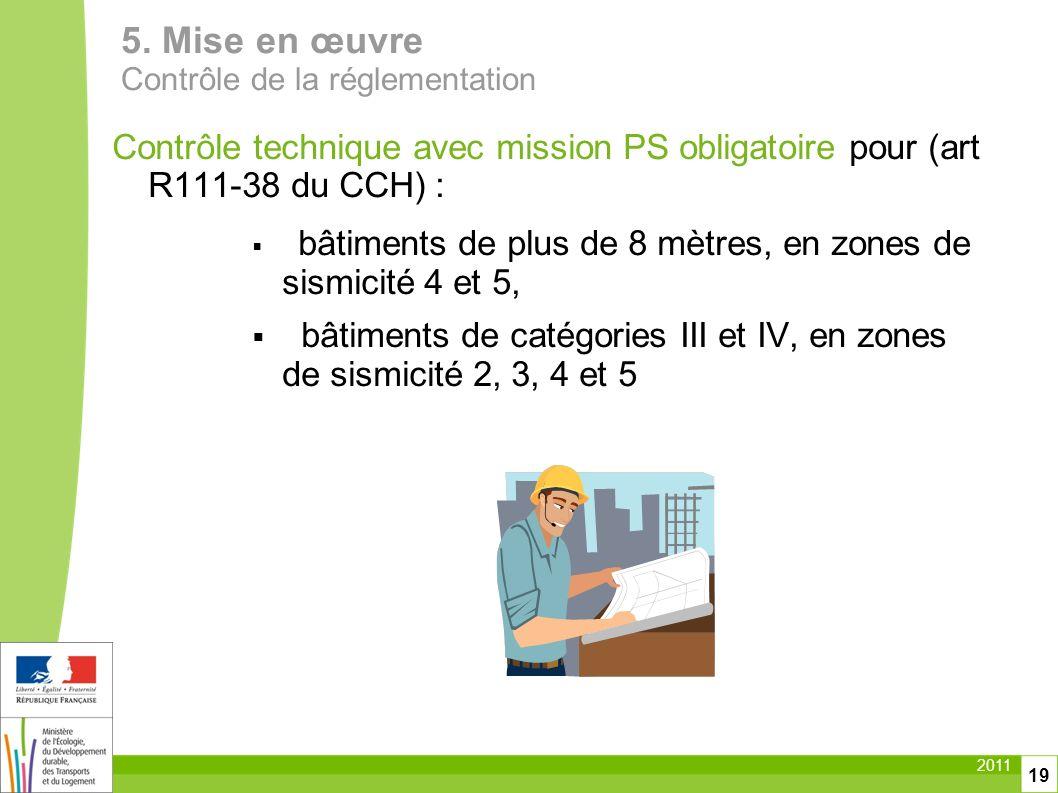 2011 19 Contrôle technique avec mission PS obligatoire pour (art R111-38 du CCH) : bâtiments de plus de 8 mètres, en zones de sismicité 4 et 5, bâtime