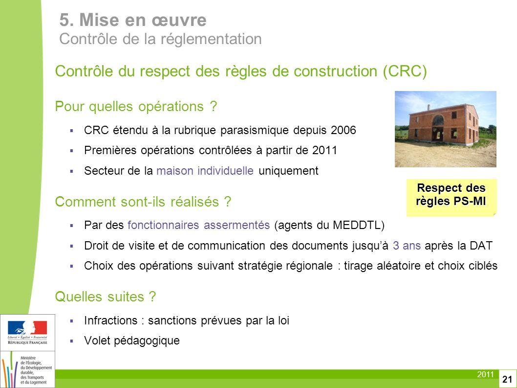 2011 21 Contrôle du respect des règles de construction (CRC) Pour quelles opérations ? CRC étendu à la rubrique parasismique depuis 2006 Premières opé