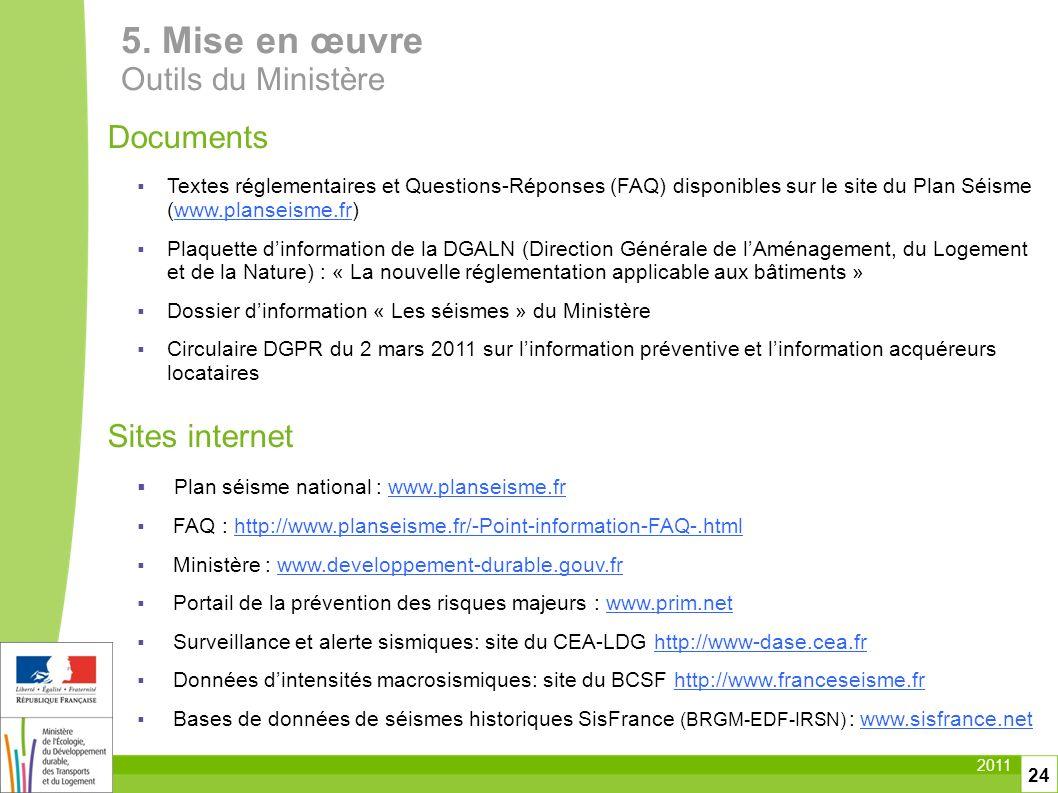 2011 24 5. Mise en œuvre Outils du Ministère Documents Textes réglementaires et Questions-Réponses (FAQ) disponibles sur le site du Plan Séisme (www.p