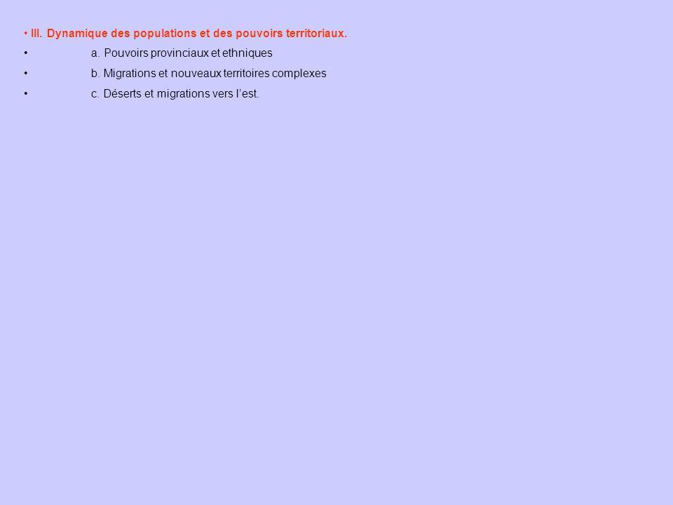 III. Dynamique des populations et des pouvoirs territoriaux. a. Pouvoirs provinciaux et ethniques b. Migrations et nouveaux territoires complexes c. D