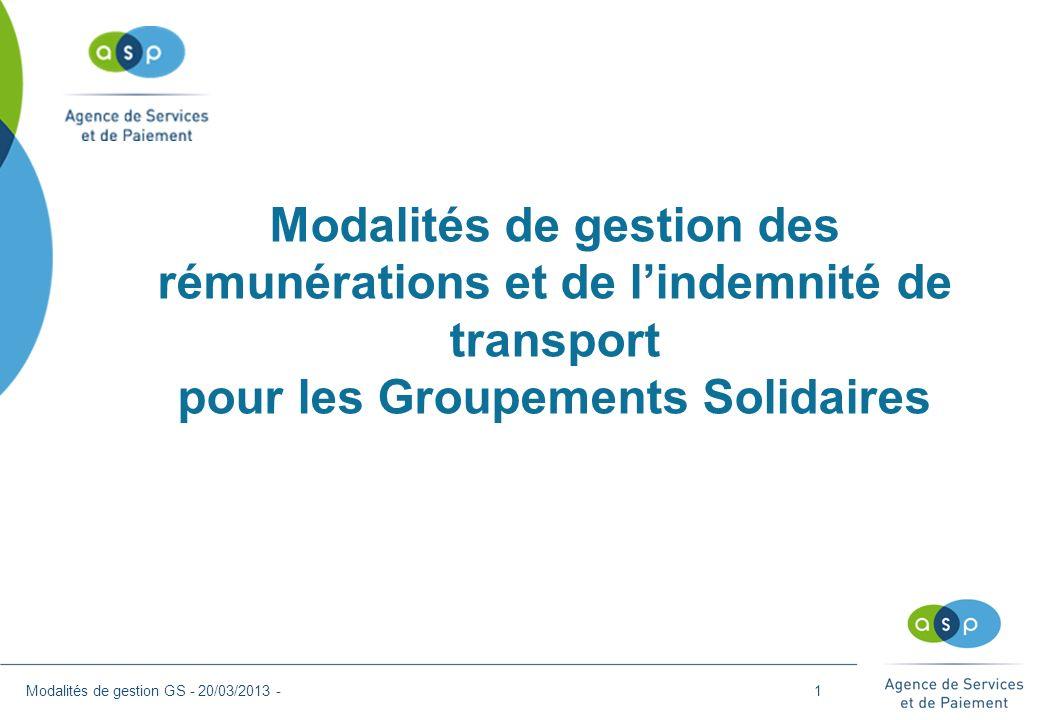 Modalités de gestion des rémunérations et de lindemnité de transport pour les Groupements Solidaires Modalités de gestion GS - 20/03/2013 -1