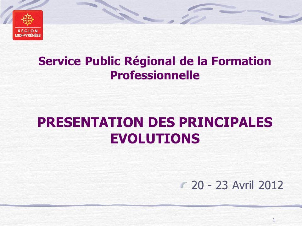1 Service Public Régional de la Formation Professionnelle PRESENTATION DES PRINCIPALES EVOLUTIONS 20 - 23 Avril 2012