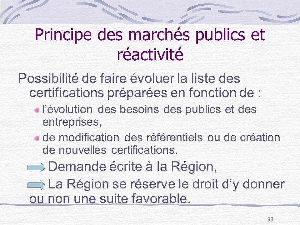33 Principe des marchés publics et réactivité Possibilité de faire évoluer la liste des certifications préparées en fonction de : lévolution des besoins des publics et des entreprises, de modification des référentiels ou de création de nouvelles certifications.