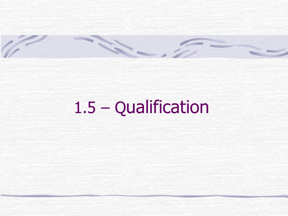 1.5 – Q ualification