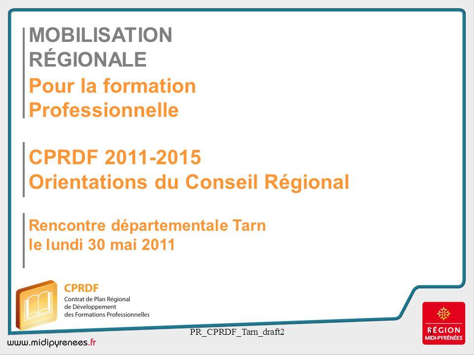 PR_CPRDF_Tarn_draft21 MOBILISATION RÉGIONALE Pour la formation Professionnelle CPRDF 2011-2015 Orientations du Conseil Régional Rencontre départementa