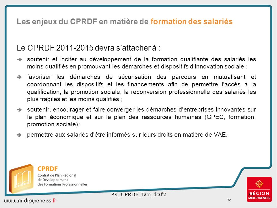 PR_CPRDF_Tarn_draft233 Le CPRDF 2011-2015 devra sattacher à : soutenir et inciter au développement de la formation qualifiante des salariés les moins