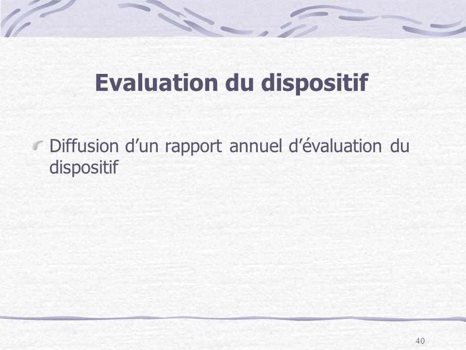 40 Evaluation du dispositif Diffusion dun rapport annuel dévaluation du dispositif