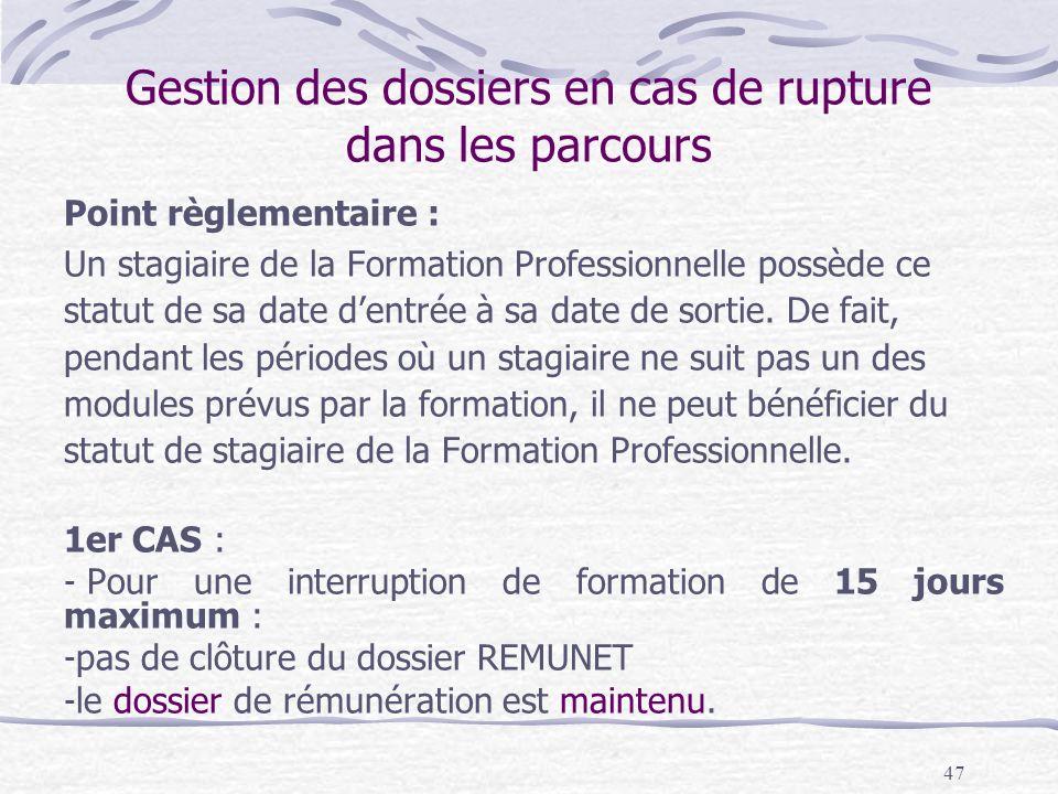 47 Gestion des dossiers en cas de rupture dans les parcours Point règlementaire : Un stagiaire de la Formation Professionnelle possède ce statut de sa date dentrée à sa date de sortie.