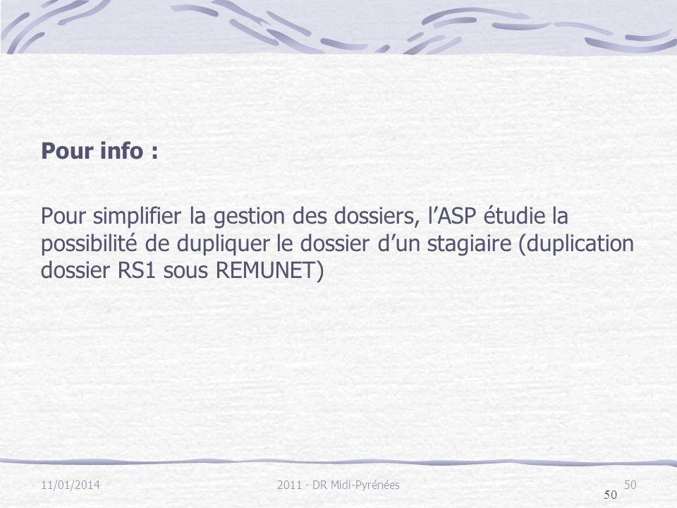 50 Pour info : Pour simplifier la gestion des dossiers, lASP étudie la possibilité de dupliquer le dossier dun stagiaire (duplication dossier RS1 sous REMUNET) 11/01/20142011 - DR Midi-Pyrénées50