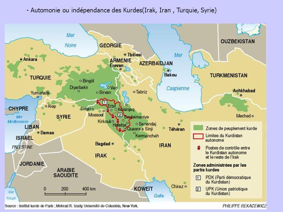 - Automonie ou indépendance des Kurdes(Irak, Iran, Turquie, Syrie)